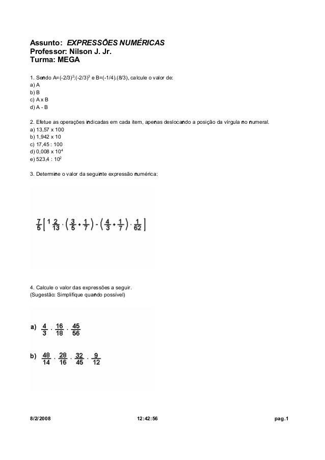 Assunto: EXPRESSÕES NUMÉRICAS Professor: Nilson J. Jr. Turma: MEGA 1. Sendo A=(-2/3)£:(-2/3)¤ e B=(-1/4).(8/3), calcule o ...