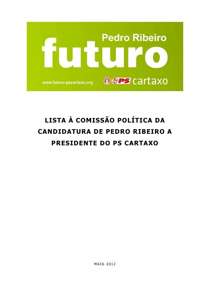 LISTA À COMISSÃO POLÍTICA DACANDIDATURA DE PEDRO RIBEIRO A   PRESIDENTE DO PS CARTAXO            MAIO 2012