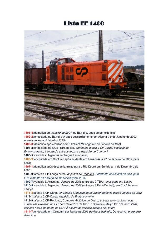 Lista EE 1400 1401-4: demolida em Janeiro de 2004, no Barreiro, após empeno do leito 1402-2: encostada no Barreiro-A após ...