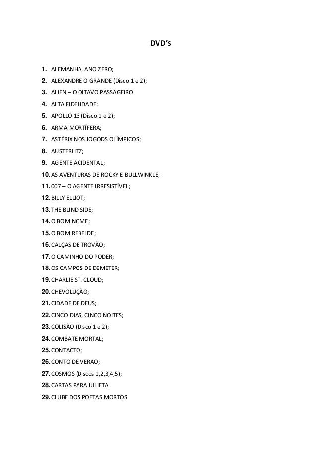 DVD'S 1. ALEMANHA, ANO ZERO; 2. ALEXANDRE O GRANDE (Disco 1 e 2); 3. ALIEN – O OITAVO PASSAGEIRO 4. ALTA FIDELIDADE; 5. AP...