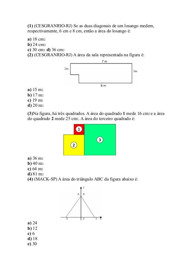 (1) (CESGRANRIO-RJ) Se as duas diagonais de um losango medem,respectivamente, 6 cm e 8 cm, então a área do losango é:a) 18...