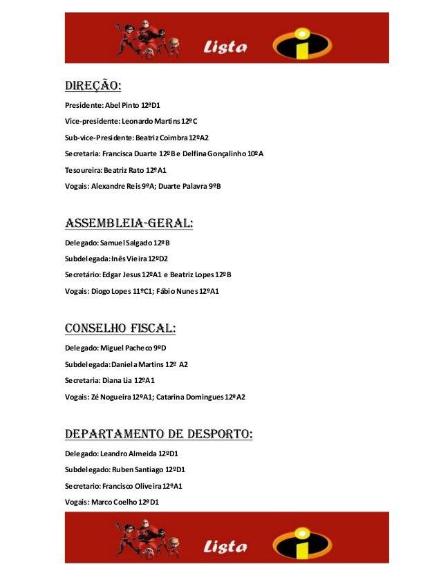 Direção: Presidente:Abel Pinto 12ªD1 Vice-presidente:LeonardoMartins12ºC Sub-vice-Presidente:BeatrizCoimbra12ºA2 Secretari...