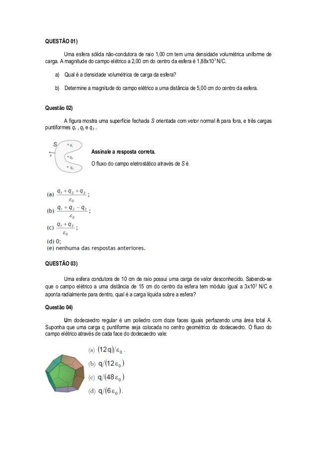 QUESTÃO 01) Uma esfera sólida não-condutora de raio 1,00 cm tem uma densidade volumétrica uniforme de carga. A magnitude d...