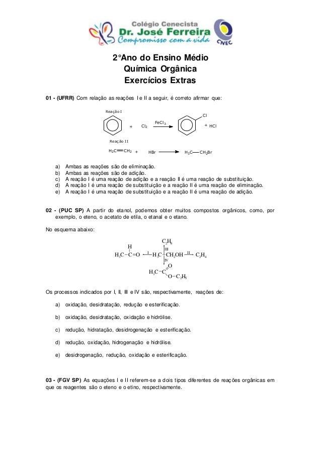 2°Ano do Ensino Médio Química Orgânica Exercícios Extras 01 - (UFRR) Com relação as reações I e II a seguir, é correto afi...