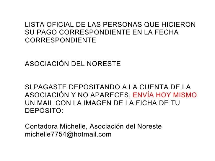 LISTA OFICIAL DE LAS PERSONAS QUE HICIERON SU PAGO CORRESPONDIENTE EN LA FECHA CORRESPONDIENTE ASOCIACIÓN DEL NORESTE SI P...