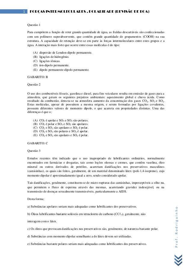 Prof.Rodriguinho 1 FORÇAS INTERMOLECULARES , POLARIDADE (REVISÃO DE BOA) Questão 1 Para cumprirem a função de reter grande...