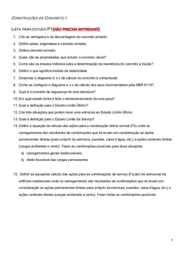 1 CONSTRUÇÕES DE CONCRETO I LISTA PARA ESTUDO P1(NÃO PRECISA ENTREGAR!) 1. Cite as vantagens e as desvantagens do concreto...