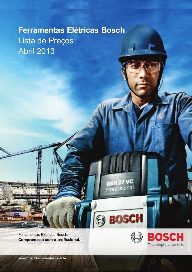 Ferramentas Elétricas BoschLista de PreçosAbril 2013Ferramentas Elétricas Bosch.Compromisso com o pro ssional.www.boschfer...