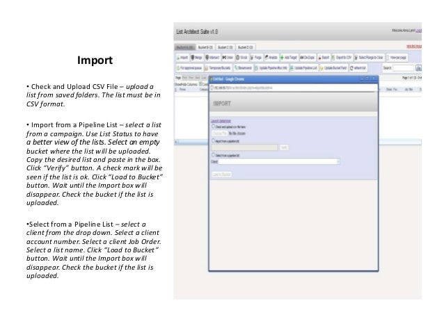 Import • Check and Upload CSV File – upload a list from saved folders. The list must be in CSV format. • Import from a Pip...