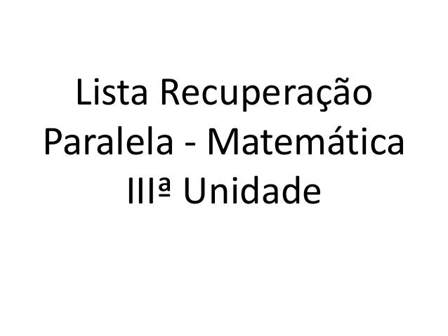 Lista Recuperação  Paralela - Matemática  IIIª Unidade