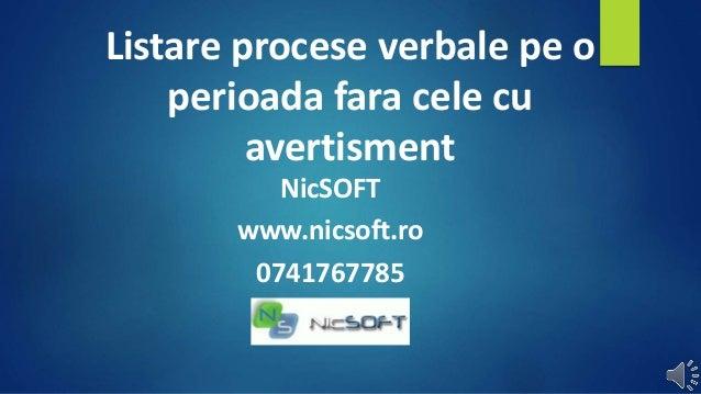 Listare procese verbale pe o perioada fara cele cu avertisment NicSOFT www.nicsoft.ro 0741767785