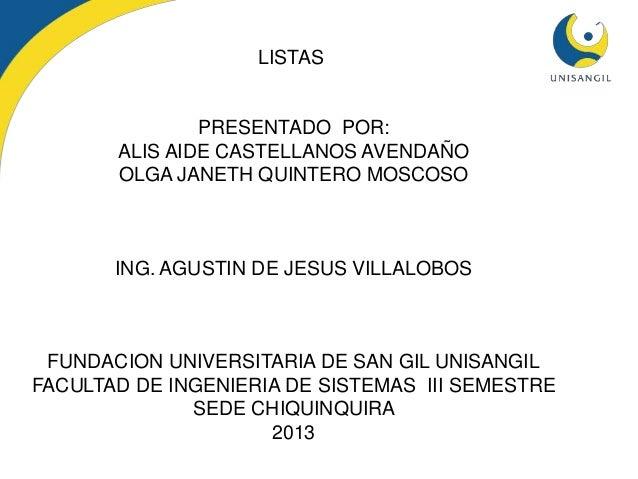 LISTASPRESENTADO POR:ALIS AIDE CASTELLANOS AVENDAÑOOLGA JANETH QUINTERO MOSCOSOING. AGUSTIN DE JESUS VILLALOBOSFUNDACION U...