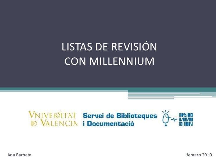 LISTAS DE REVISIÓN CON MILLENNIUM<br />febrero2010<br />Ana Barbeta<br />