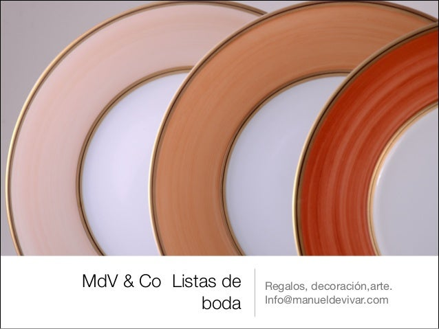 MdV & Co Listas de   Regalos, decoración,arte.!             boda    Info@manueldevivar.com