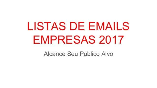 LISTAS DE EMAILS EMPRESAS 2017 Alcance Seu Publico Alvo