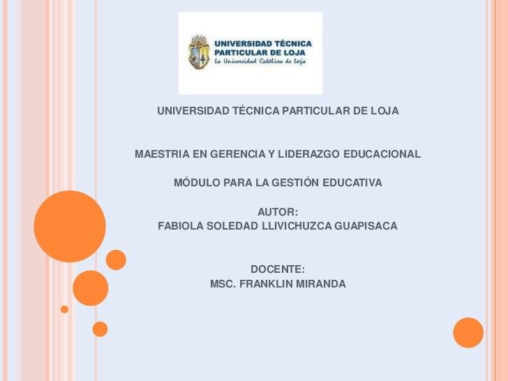 UNIVERSIDAD TÉCNICA PARTICULAR DE LOJAMAESTRIA EN GERENCIA Y LIDERAZGO EDUCACIONAL     MÓDULO PARA LA GESTIÓN EDUCATIVA   ...