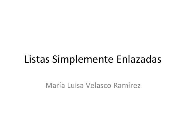 Listas Simplemente Enlazadas    María Luisa Velasco Ramírez