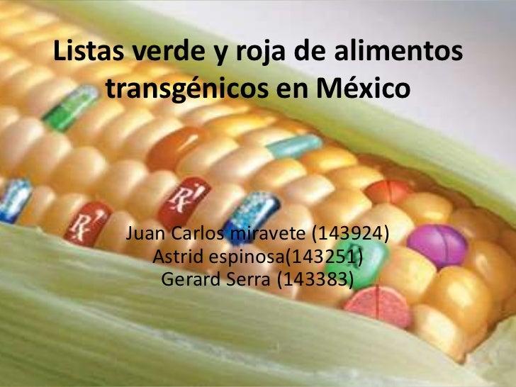 Listas verde y roja de alimentos     transgénicos en México     Juan Carlos miravete (143924)        Astrid espinosa(14325...
