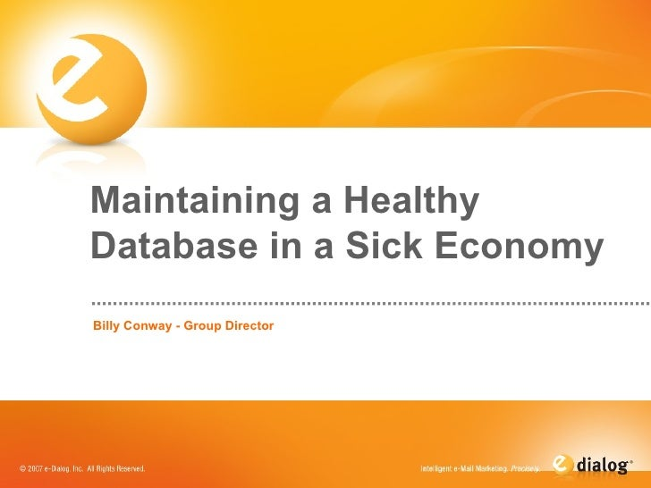 Maintaining a Healthy Database in a Sick Economy Billy Conway - Group Director