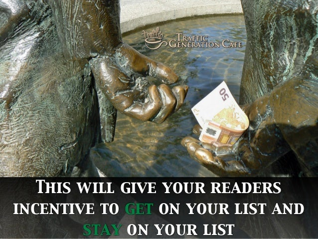This will give your readers incentive to get on your list and stay on your list