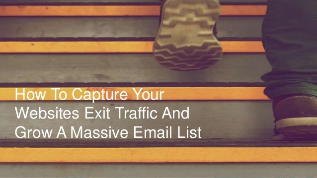 How To Capture Your Websites Exit Traffic And Grow A Massive Email List