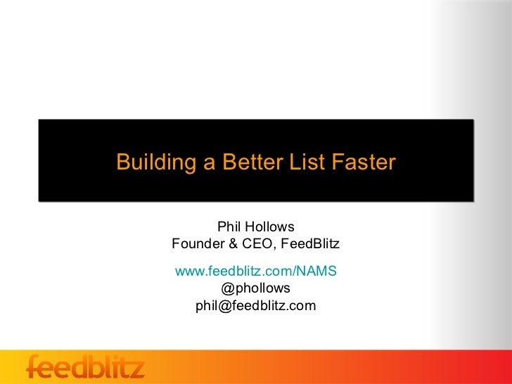 Building a Better List Faster           Phil Hollows     Founder & CEO, FeedBlitz      www.feedblitz.com/NAMS            @...
