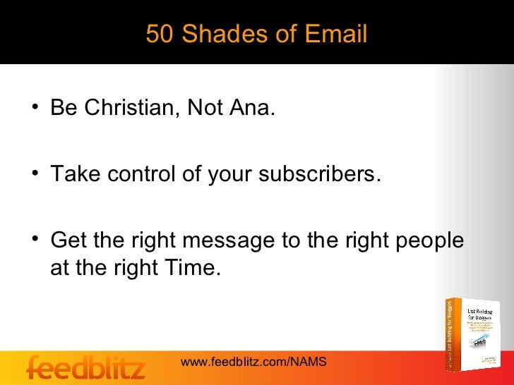 50 Shades of Email• Be Christian, Not Ana.• Take control of your subscribers.• Get the right message to the right people  ...