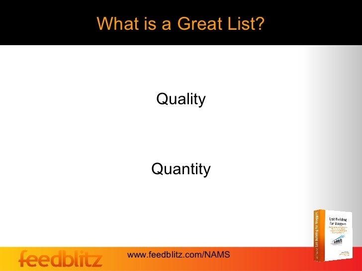 What is a Great List?         Quality        Quantity   www.feedblitz.com/NAMS