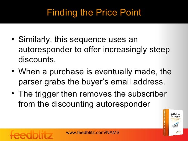 Finding the Price Point• Similarly, this sequence uses an  autoresponder to offer increasingly steep  discounts.• When a p...