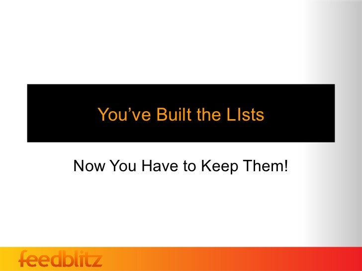 You've Built the LIstsNow You Have to Keep Them!