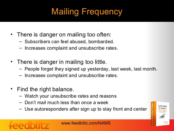 Mailing Frequency• There is danger on mailing too often:   – Subscribers can feel abused, bombarded.   – Increases complai...