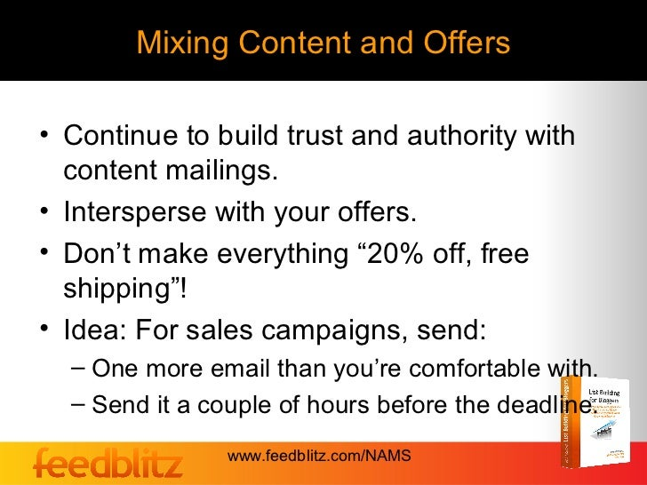 Mixing Content and Offers• Continue to build trust and authority with  content mailings.• Intersperse with your offers.• D...