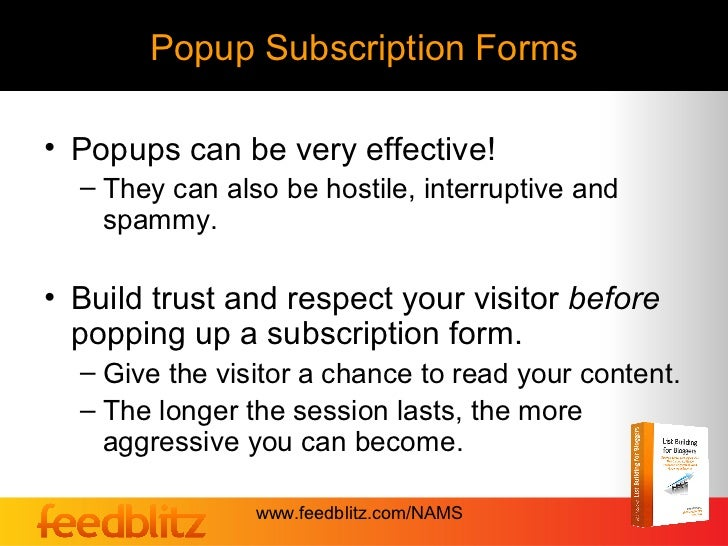 Popup Subscription Forms• Popups can be very effective!  – They can also be hostile, interruptive and    spammy.• Build tr...