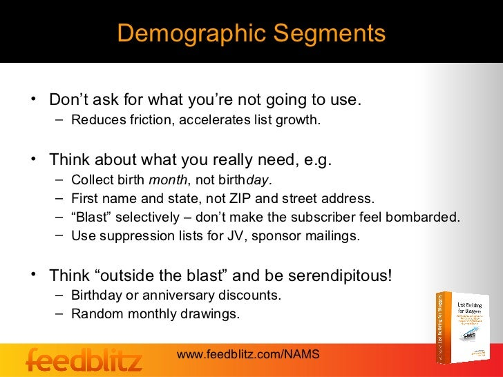Demographic Segments• Don't ask for what you're not going to use.   – Reduces friction, accelerates list growth.• Think ab...