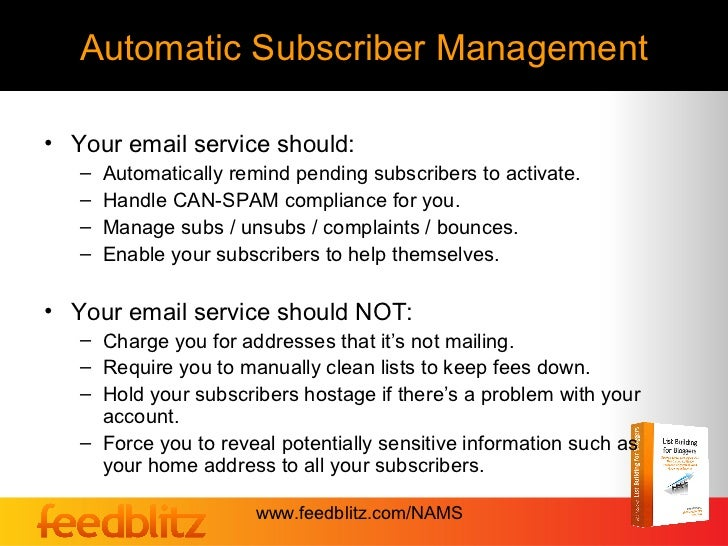 Automatic Subscriber Management• Your email service should:   –   Automatically remind pending subscribers to activate.   ...