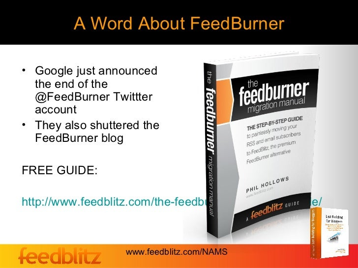 A Word About FeedBurner• Google just announced  the end of the  @FeedBurner Twittter  account• They also shuttered the  Fe...