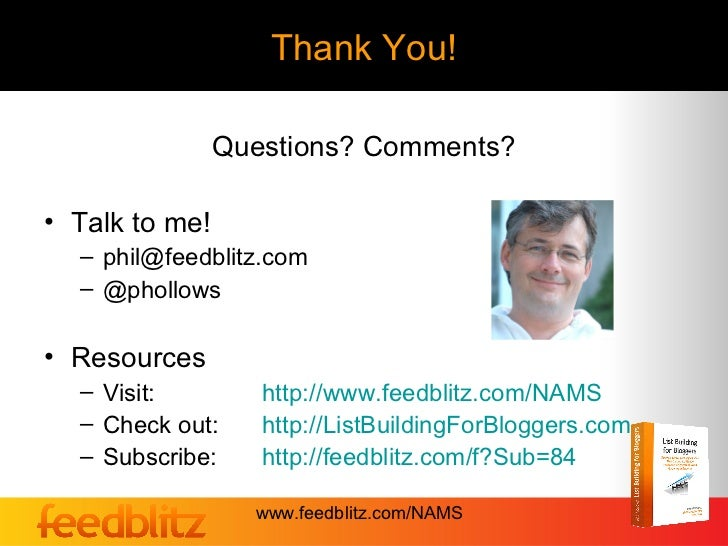 Thank You!                Questions? Comments?• Talk to me!  – phil@feedblitz.com  – @phollows• Resources  – Visit:       ...