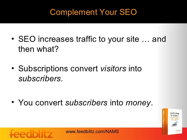 Complement Your SEO• SEO increases traffic to your site … and  then what?• Subscriptions convert visitors into  subscriber...