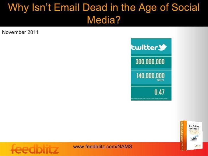 Why Isn't Email Dead in the Age of Social                   Media?November 2011                www.feedblitz.com/NAMS