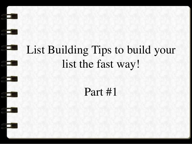 List Building Tips to build yourlist the fast way!Part #1