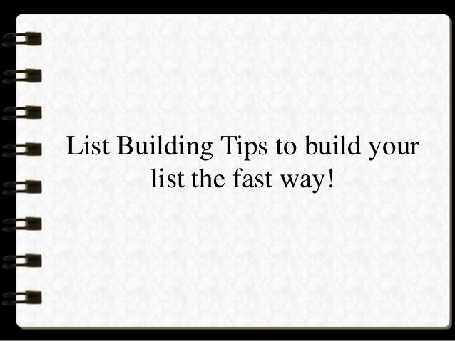 List Building Tips to build yourlist the fast way!