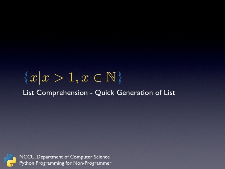 { x|x > 1, x ∈ N } List Comprehension - Quick Generation of ListNCCU, Department of Computer SciencePython Programming for...