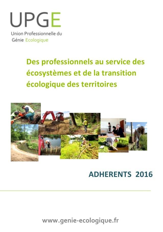 Union Professionnelle du Génie Ecologique – Adhérents 2016 Des professionnels au service des écosystèmes et de la transiti...