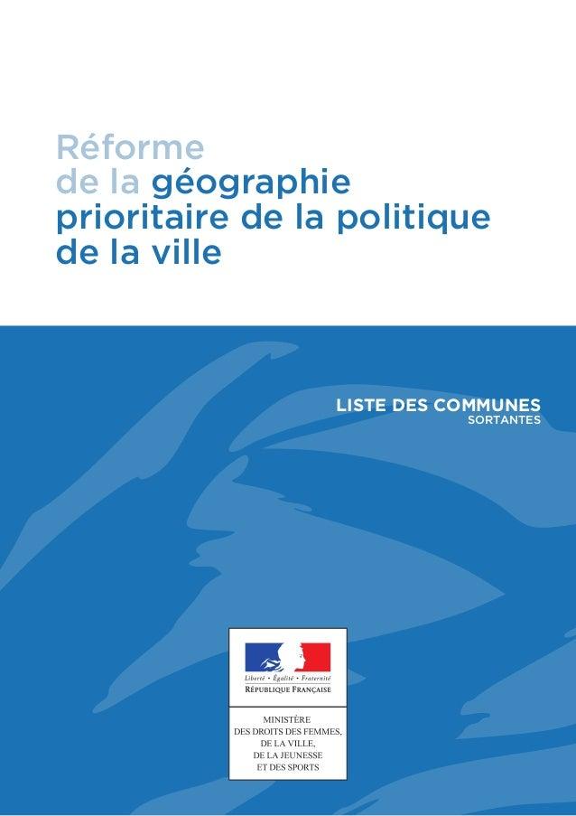 Réforme de la géographie prioritaire de la politique de la ville LISTE DES COMMUNES SORTANTES