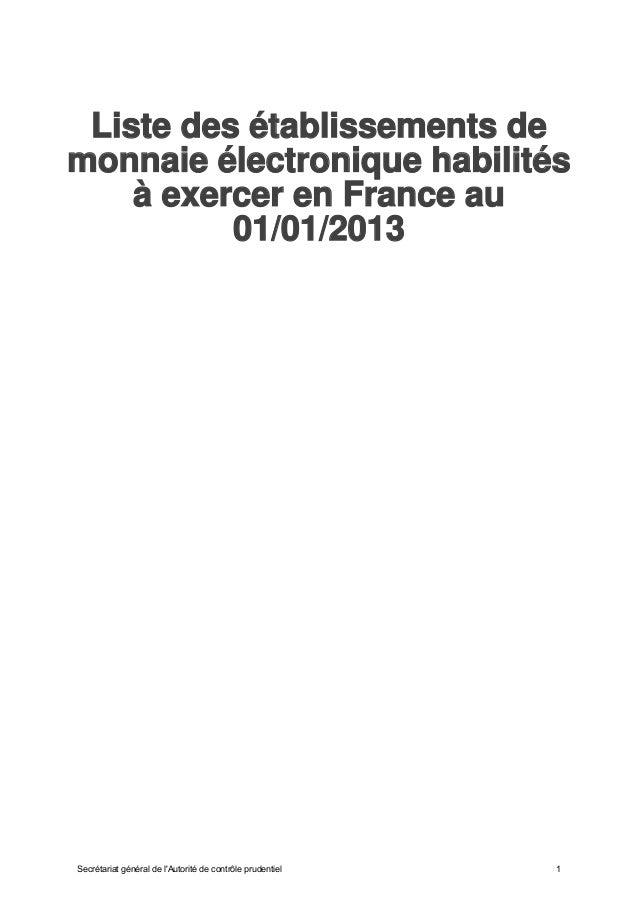 Liste des établissements demonnaie électronique habilités    à exercer en France au          01/01/2013Secrétariat général...