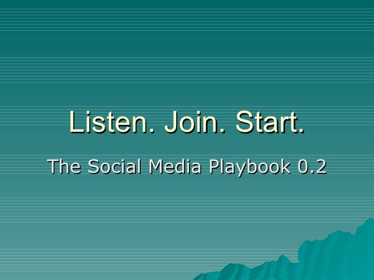Listen. Join. Start. The Social Media Playbook 0.2