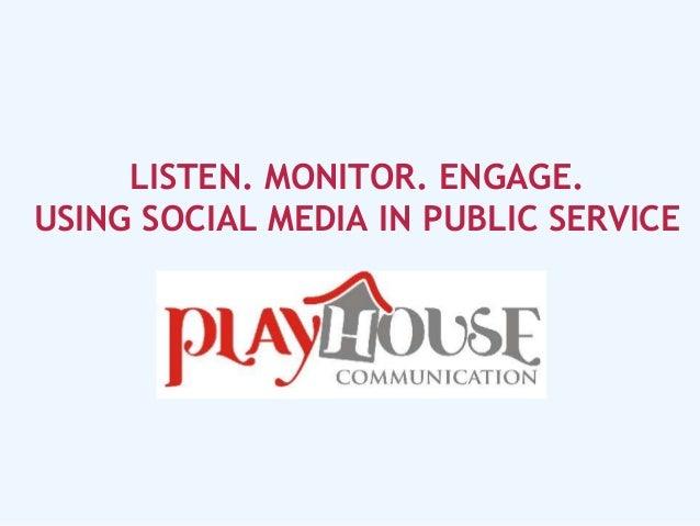 LISTEN. MONITOR. ENGAGE.USING SOCIAL MEDIA IN PUBLIC SERVICE
