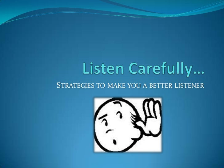 STRATEGIES TO MAKE YOU A BETTER LISTENER