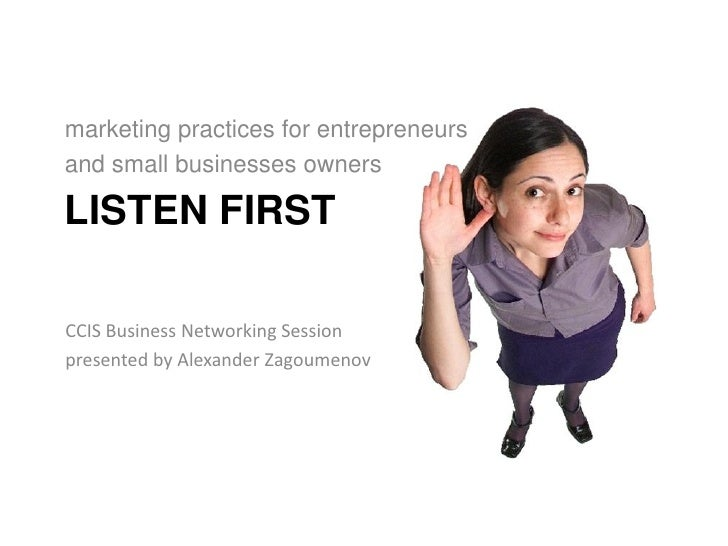marketing practices for entrepreneurs and small businesses owners  LISTEN FIRST  CCIS Business Networking Session presente...