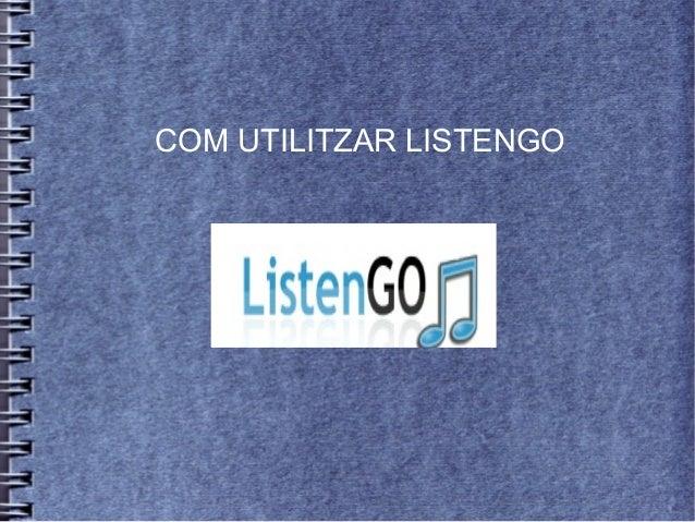 COM UTILITZAR LISTENGO